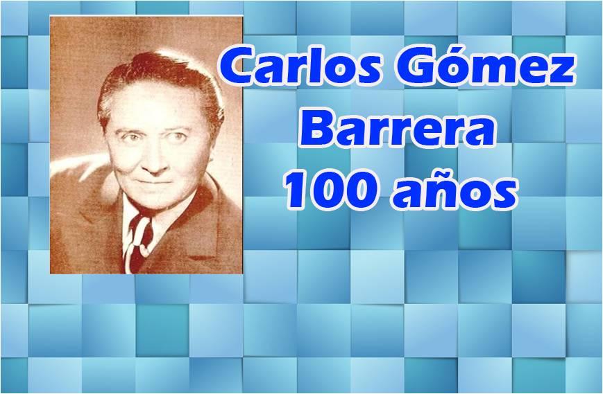 Carlos Gómez Barrera, a 100 años de su nacimiento